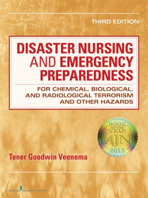 Disaster Nursing and Emergency Preparedness for Chemical, Biological, and Radiological Terrorism and Other Hazards By Veenema, Tener Goodwin, Ph.D. (EDT)