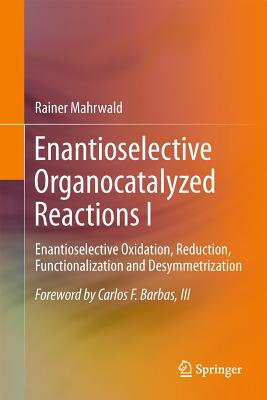 Enantioselective Organocatalyzed Reactions By Mahrwald, Rainer (EDT)